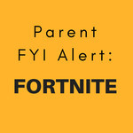 Fortnite FYI Parent Alert