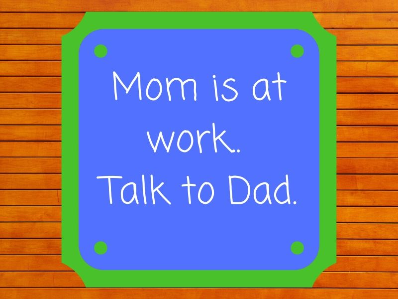 Door sign that  says Mom is at Work. Talk to Dad